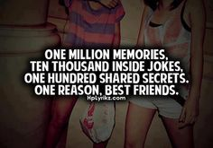 one million memories ten thousand inside jokes one hundred shared secrets one reason BEST FRIENDS