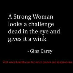 www.bmabh.com. funny strong women quotes about dealing with challenges: A Strong Woman looks a challenge dead in the eye and gives it a wink.  – Gina Carey. Follow us for more awesome quotes: https://www.pinterest.com/bmabh/, https://www.facebook.com/bmabh