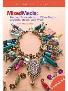 Mixed Media: Beaded Bracelets with Fiber Beads, Crystals, Resin, and Wire (Video Download) | InterweaveStore.com