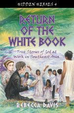 Return of the White Book: True Stories of God at Work in Southeast Asia  -     By: Rebecca Davis