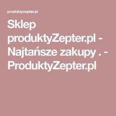 Sklep produktyZepter.pl - Najtańsze zakupy . - ProduktyZepter.pl