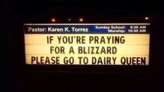 If you're praying for a blizzard Please go to Dairy Queen