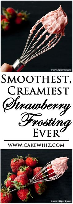 The smoothest, creamiest strawberry frosting ever, made with real strawberries! No seeds and no chunks! From cakewhiz.com