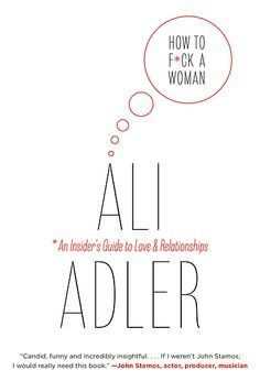 HOW TO F*CK A WOMAN By Ali Adler Men are from Mars, Women are from Venus for a new generation—a profane, wildly funny, and deeply insightful guide to sex and relationships from a woman who loves women too.