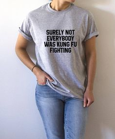Surely Not Everybody Was Kung Fu Fighting T-Shirt funny quotes