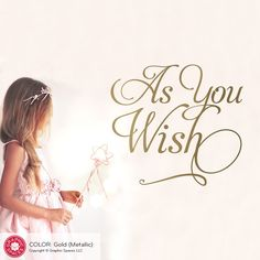 "- Description - Contents - Dimensions - Material Every girl loves the famous, romantic line ""As You Wish"" from The Princess Bride movie. Our ""As You Wish"" wall decal quote is adorable in a bedroom for"