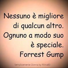 Nessuno è migliore di qualcun altro. Ognuno a modo suo è speciale. Forrest Gump