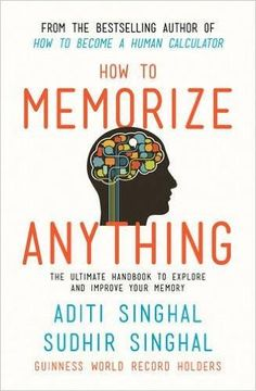Can we really memorize anything? The answer is, Yes we can! From Guinness World Record holders Aditi Singhal and Sudhir Singhal comes a book that will serve as a manual to explore the immense power of your memory. It will: E xplain concepts with simple illustrations While teaching you memory techniques, it will also discuss their application in real life, like memorizing appointments, presentations, names and faces, long answers, spellings, formulae,vocabulary, foreign languages and general…