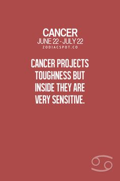 Cancer Zodiac Sign projects toughness but inside they are very sensitive.