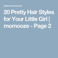 20 Pretty Hair Styles for Your Little Girl | momooze - Page 2