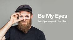 Be My Eyes app - helping blind people see. Love this! If I had a fancy phone I would sooooo do this!!