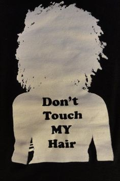Don't touch my hair, because I don't know where your hands have been and no I'm not an alien, so natural curiosity is not an excuse.