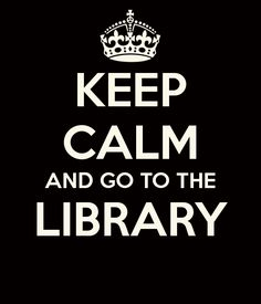 "If you ""Go to The Library"" you will be ""Calm"""