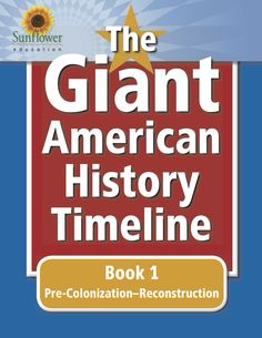 The Giant American History Timeline: Book Pre-Colonization-Reconstruction Art History Timeline, High School History, Critical Thinking Skills, Important Dates, Education Quotes, Book 1, Social Studies, American History, Sunflowers