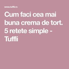 Cum faci cea mai buna crema de tort. 5 retete simple - Tuffli Basic Kitchen, Mai, Caramel, Food And Drink, Sweets, Homemade, Cooking, Simple, Diet