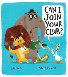 Can I Join Your Club? by John Kelly illustrated by Steph Laberis