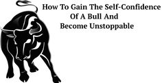Read here: http://buildingabrandonline.com/livethedream/how-to-gain-the-self-confidence-of-a-bull