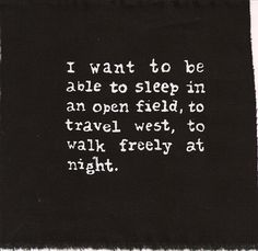"""""""I want to be able to sleep in an open field, to #travel west, to walk freely at night."""" #quote #wanderlust"""