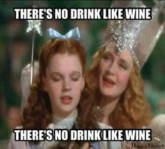 """Dorothy: """"There's no drink like wine, There's no drink like wine."""""""
