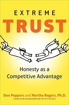 """Great read in the age of the """"everywhere customer"""": Extreme Trust: Honesty as a Competitive Advantage, By Don Peppers & Martha Rogers, Ph. Middle Management, Trust, Reading Levels, Honesty, Reading Lists, New Books, Leadership, Investing, Motivational Quotes"""