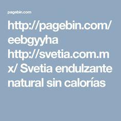 http://pagebin.com/eebgyyha  http://svetia.com.mx/  Svetia endulzante natural sin calorías