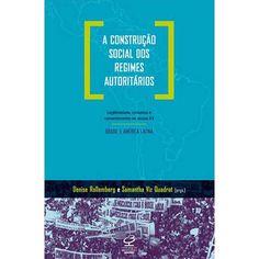 A Construção Social dos RegimesTotalitários: Brasil e América Latina - Denise Rollemberg & Samantha Viz Quadrat