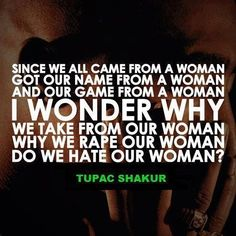 """Top 100 tupac quotes photos """"I think it's time to kill for our women Time to heal our women, be real to our women And if we don't we'll have a race of babies That will hate the ladies, that make the babies And since a man can't make one He has no right to tell a woman when and where to create one So will the real men get up I know you're fed up ladies, but keep your head up""""..."""