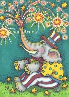 ONLY CLOWNS HAVE A TRUNK FULL OF FIREWORKS - Oh my, hope this circus elephant doesn't sneeze in our direction.  Happy 4th of July.  Susan Brack Original Illustration Art ACEO EBSQ