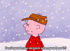 Your sarcasm offends people.   Community Post: 18 Signs You're A Real Life Charlie Brown