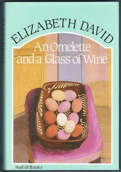 An Omelette and a Glass of Wine, Elizabeth David