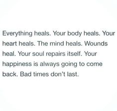 Everything heals....bad times don't last.