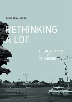 """In a fascinating new book, Rethinking a Lot, M.I.T landscape architecture and planning professor Eran Ben-Joseph tells us there are now 600 million cars worldwide, and more than 500 million surface parking lots in the U.S. alone. In some cities, parking lots take up one-third of all land area, """"becoming the single most salient landscape feature of our built environment."""""""
