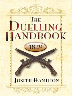The Duelling Handbook, 1829 by Joseph Hamilton  Profoundly embedded in our cultural consciousness, the art of duelling evokes images of a dramatic past, where the laws of courtesy, civility, and honor were enforced by the end of a rapier at the first rays of dawn. In this engrossing historical record of the codes and conduct of the duel--originally written in 1829 as 'The Only Approved Guide Through All the Stages of a Quarrel'—every aspect of the arcane practice is brought to...