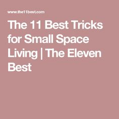 The 11 Best Tricks for Small Space Living | The Eleven Best