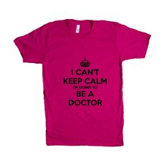 I Can't Keep Calm I'm Going To Be A Doctor Doctors Hospital Medical Medicine Hospital Hospitals Patients Nurse Unisex Adult T Shirt SGAL4 Unisex T Shirt
