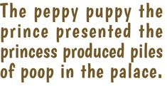 The peppy puppy the prince presented the princess produced piles of poop in the palace.