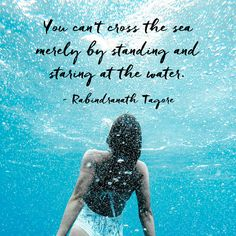 Jump in! Rabindranath Tagore you cant cross the sea merely by standing and staring at the water. Fearless Quotes, Rabindranath Tagore, Daily Inspiration Quotes, Adventure Quotes, Travel Quotes, Beautiful Words, Finding Yourself, Inspirational Quotes, App