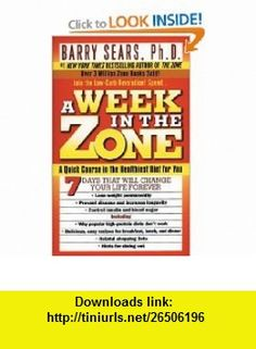 A Week in the Zone Barry Sears , ISBN-10: 0060741902  ,  , ASIN: B000BLNPFK , tutorials , pdf , ebook , torrent , downloads , rapidshare , filesonic , hotfile , megaupload , fileserve