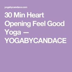 30 Min Heart Opening Feel Good Yoga — YOGABYCANDACE