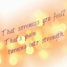 Runner Things #930: That soreness you feel? That's pain turning into strength.