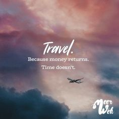 Because money returns. Travel doesn't. Because the money returns. Do not travel. Sayings / Quotes / Quotes / Meerweh / Travel / Wanderlust / Wanderlust / Adventure / Beach / Flying / Roadtrip Wallpaper Travel, Best Travel Quotes, Quote Travel, Quotes About Travel, Vacation Quotes, Vacation Pictures, Motivational Quotes, Inspirational Quotes, Quotes Quotes