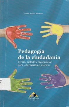 372.832 / AL357      Pedagogía de la ciudadanía : teoría, método y organización para la formación ciudadana / Carlos Aldana Mendoza