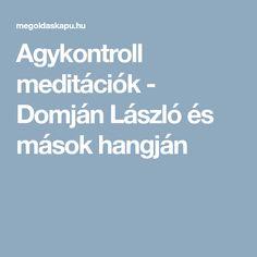 Agykontroll meditációk - Domján László és mások hangján