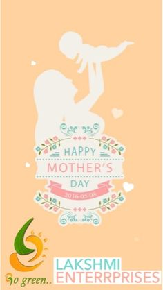 LAKSHMI ENTERPRISES: Happy Mother's Day.