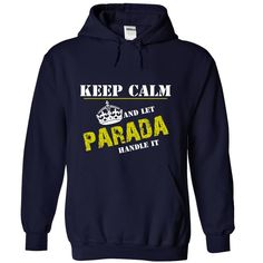 For more details follow here http://www.sunfrogshirts.com/Let-PARADA-Handle-It-5076-NavyBlue-6631457-Hoodie.html?8542