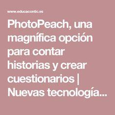 PhotoPeach, una magnífica opción para contar historias y crear cuestionarios | Nuevas tecnologías aplicadas a la educación | Educa con TIC