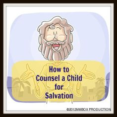 How to Counsel a Child for Salvation - based on CEF resources.  Thanks, Future Flying Saucers.