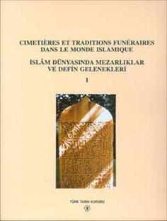 İslam Dünyasında Mezarlıklar ve Defin Gelenekleri - Cimetières et Traditions Funèraires dans le Monde Islamique I-II