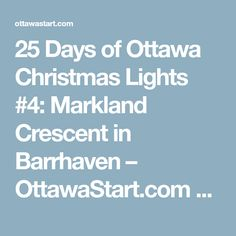 25 Days of Ottawa Christmas Lights #4: Markland Crescent in Barrhaven – OttawaStart.com – A guide to info and events in Ottawa, Ontario, Canada
