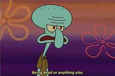 For Anyone Who Realizes They Have Turned Into Squidward